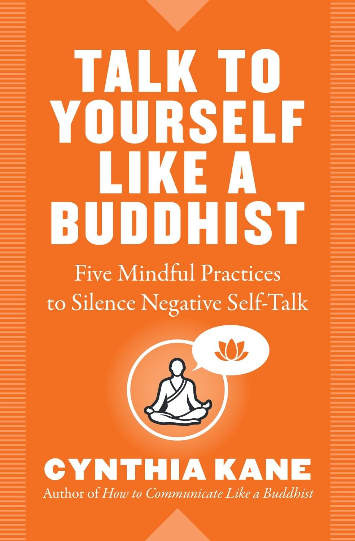 Talk to Yourself Like a Buddhist