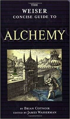 Weiser Concise Guide to Alchemy by Brian Cotnoir