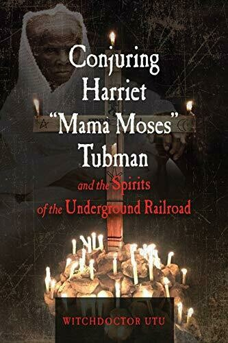 """Conjuring Harriet """"Mama Moses"""" Tubman by Witchdoctor Utu"""