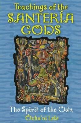 Teachings of the Santeria Gods by Ochani Lele