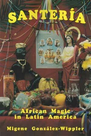Santeria African Magic in Latin America by Migene Gonzalez Wippler