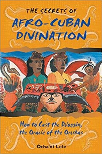 Secrets of Afro-Cuban Divination by Ochani Lele