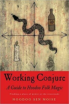 Working Conjure A guide to Hoodoo Folk Magic by Hoodoo Sen Moise