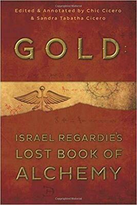 Gold Israel Regardies Lost Book of Alchemy by Chic Cicero