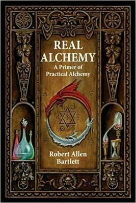 Real Alchemy A Primer of Practical Alchemy by Robert Allen Bartlett