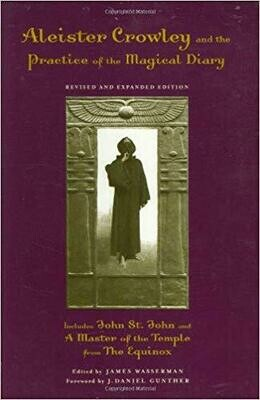 Aleister Crowley and the Practice of the Magical Diary by James Wasserman