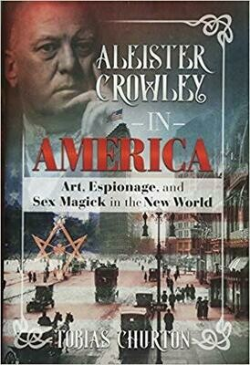 Aleister Crowley in America by Tobias Churton