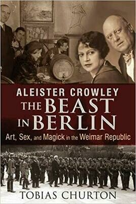Aleister Crowley The Beast in Berlin by Tobias Churton