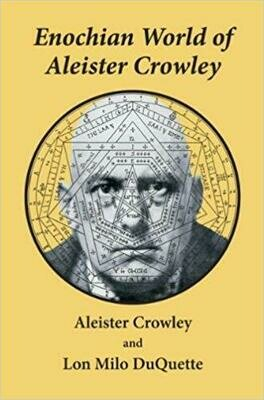 Enochian World of Aleister Crowley by Aleister Crowley and Lon Milo Duquette