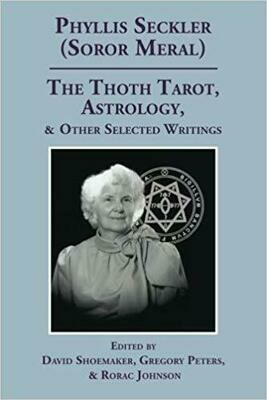 Phyllis Seckler (Soror Meral) The Thoth Tarot, Astrology & Other Selected Writings edited by David Shoemaker