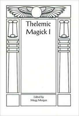 Thelemic Magick I Edited by Mogg Morgan