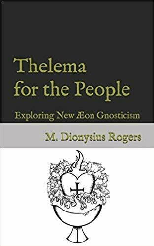 Thelema for the People: Exploring New Æon Gnosticism by M Dionysius Rogers