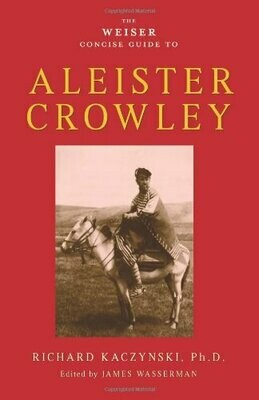 Weiser Concise Guide to Aleister Crowley by Richard Kaczynski