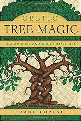 Celtic Tree Magic: Ogham Lore and Druid Mysteries by Danu Forest