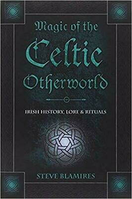 Magic of the Celtic Otherworld by Steve Blamires