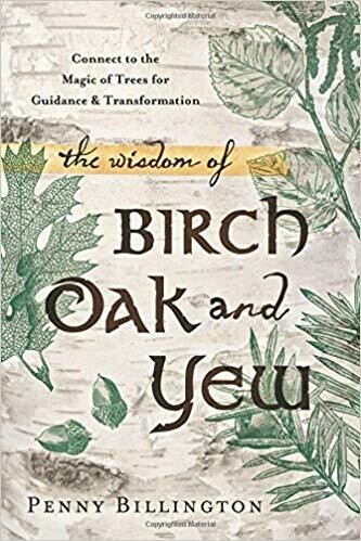 The Wisdom of Birch Oak and Yew by Penny Billington