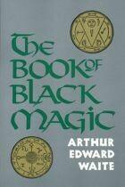 Book of Black Magic by Arthur Edward Waite