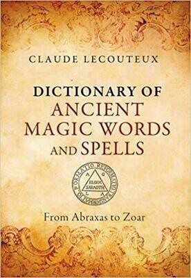 Dictionary of Ancient Magic Words and Spells by Claude Lecouteux