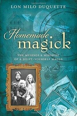 Homemade Magick by Lon Milo Duquette