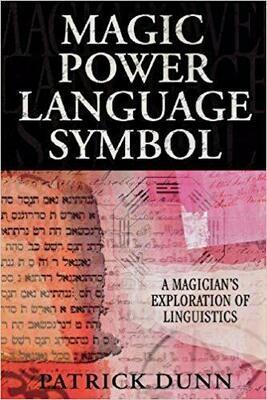 Magic, Power, Language, Symbol by Patrick Dunn