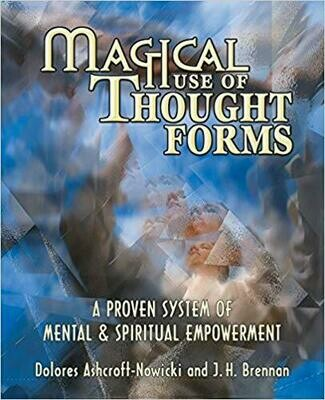 Magical Use of Thought Forms by Dolores Ashcroft-Nowicki