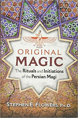 Original Magic The Rituals and Iniations of the Persian Magi by Stephen Flowers