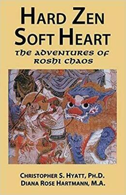 Hard Zen Soft Heart by Christopher Hyatt