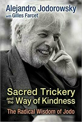 Sacred Trickery and the Way of Kindness by Alejandro Jodorowsky