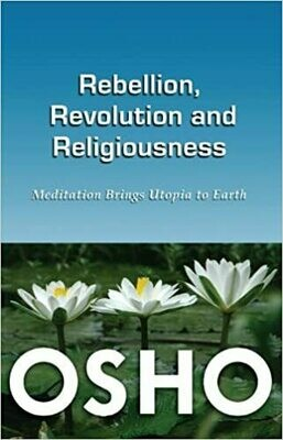 Rebellion, Revolution and Religiousness by OSHO
