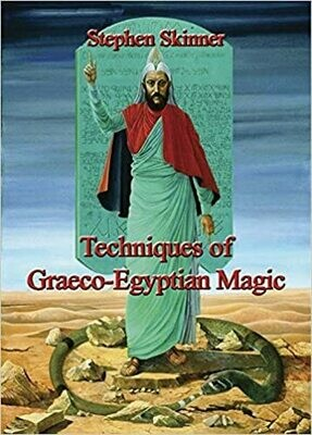 Techniques of Graeco Egyptian Magic by Stephen Skinner
