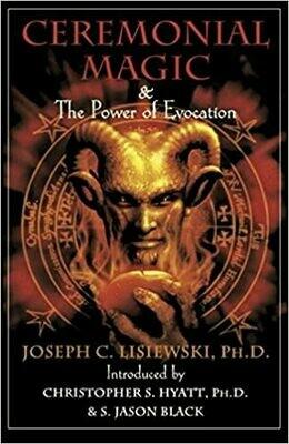 Ceremonial Magic & The Power of Evocation by Joseph Lisiewski