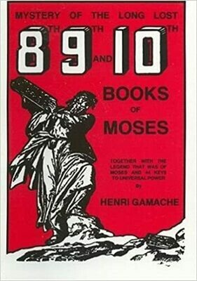 Mystery of the Long Lost 8th 9th and 10th Books of Moses by Henri Gamache