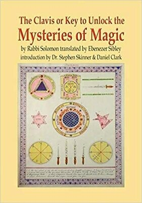 The Clavis or Key to Unlock the Mysteries of Magic by Rabbi Solomon Intro by Dr Stephen Skinner