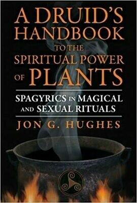 A Druid's Handbook to the Spiritual Power of Plants by Jon Hughes