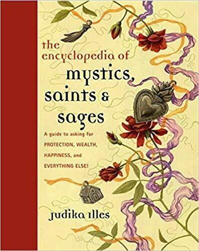 Encyclopedia of Mystics, Saints & Sages by Judika Illes