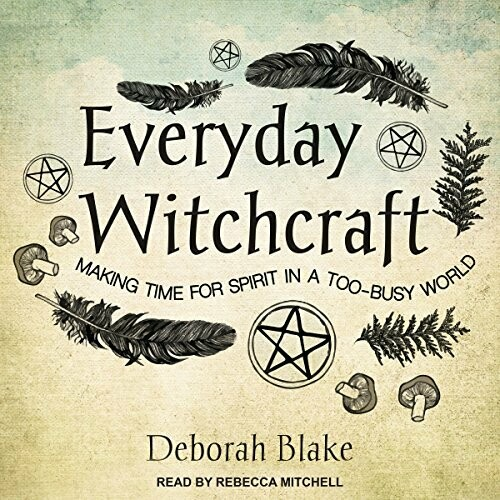 Everyday Witchcraft by Deborah Blake