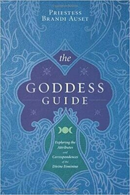The Goddess Guide by Priestess Brandi Auset