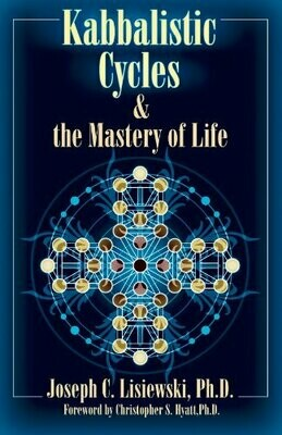 Kabbalistic Cycles & the Mastery of Life by Joseph Lisiewski