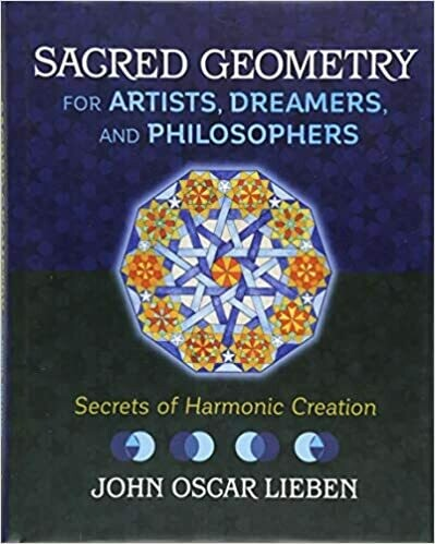 Sacred Geometry for Artists, Dreamers, and Philosphers by John Oscar Lieben