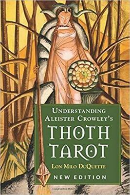 Understanding Aleister Crowleys Thoth Tarot NE by Lon Milo Duquette