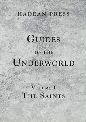 Guides to the Underworld Volume I The Saints