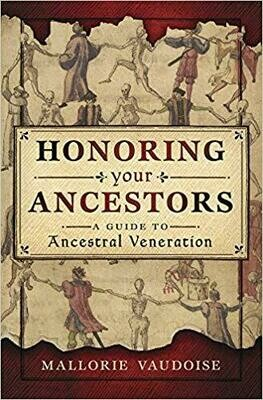 Honoring Your Ancestors A Guide to Ancestral Veneration by Mallorie Vaudoise