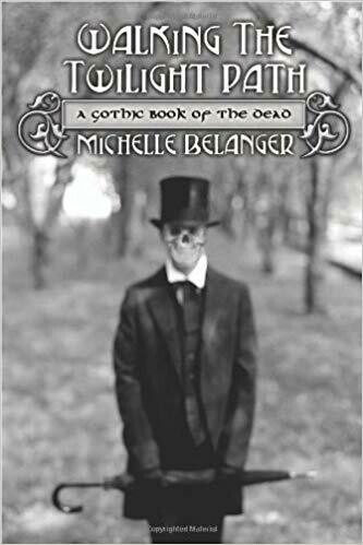 Walking the Twilight Path: A Gothic Book of the Dead by Michelle Belanger