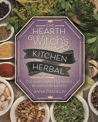 The Hearth Witch's Kitchen Herbal by Anna Franklin