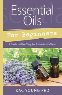 Essential Oils for Beginners by Sandra Kynes