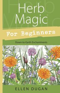 Herb Magic for Beginners by Ellen Dugan