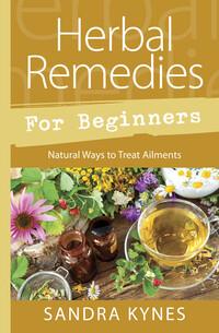 Herbal Remedies for Beginners by Sandra Kynes