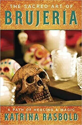 The Sacred Art of Brujeria by Katrina Rasbold