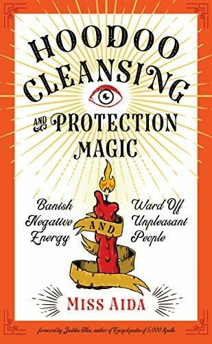 Hoodoo Cleansing and Protection Magic by Miss Aida