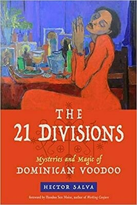The 21 Divisions Mysteries and Magic of Dominican Voodoo by Hector Salva